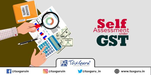 Self Assessment under GST