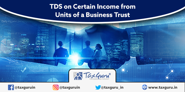 TDS on Certain Income from Units of a Business Trust