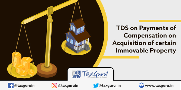 TDS on Payments of Compensation on Acquisition of certain Immovable Property