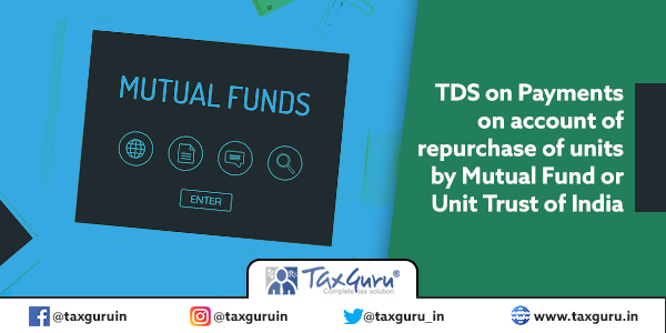 TDS on Payments on account of repurchase of units by Mutual Fund or Unit Trust of India