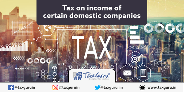Tax on Income of Certain Domestic Companies