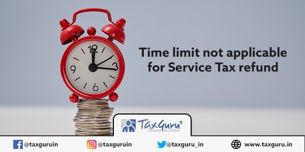 Time Limit not Applocable for Service Tax Refund