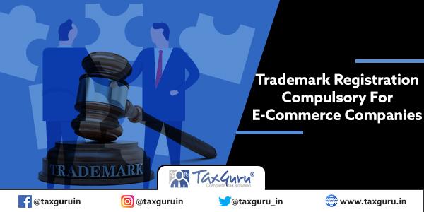 Trademark Registration Compulsory For E-Commerce Companies