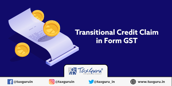 Transitional Credit claim in form GST