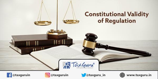 constitutional validity of Regulation