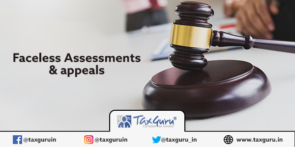 Faceless Assessment and Appeals