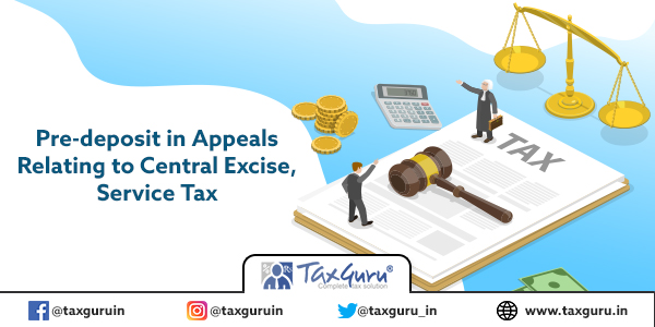 Pre-Deposit in appeals relating to Central Excise and Service Tax