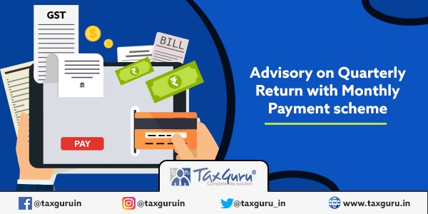 Advisory on Quarterly Return with Monthly Payment scheme