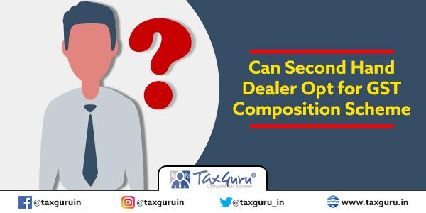 Can Second Hand Dealer Opt for GST Composition Scheme