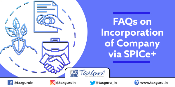 FAQs on Incorporation of Company via SPICe+