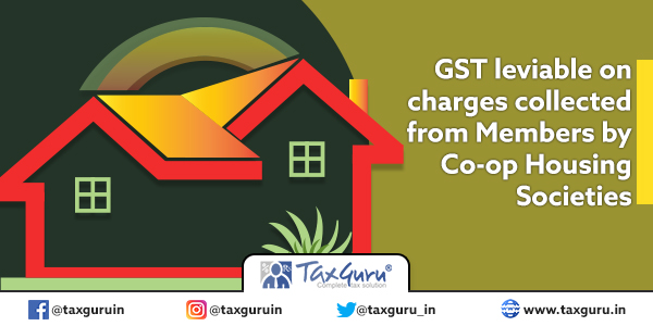 GST leviable on charges collected from Members by Co-op Housing Societies