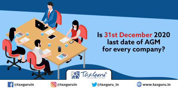 Is 31st December 2020 last date of AGM for every company