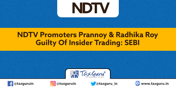 NDTV Promoters Prannoy & Radhika Roy Guilty Of Insider Trading SEBI
