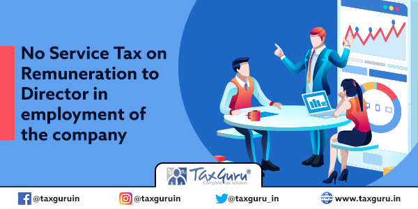 No Service Tax on Remuneration to Director in employment of the company