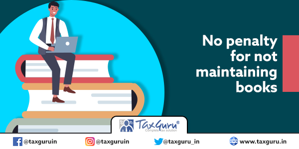 No penalty for not maintaining books
