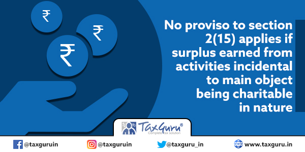 No proviso to section 2(15) applies if surplus earned from activities incidental to main object being charitable in nature