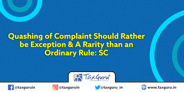 Quashing of Complaint Should Rather be Exception & A Rarity than an Ordinary Rule SC