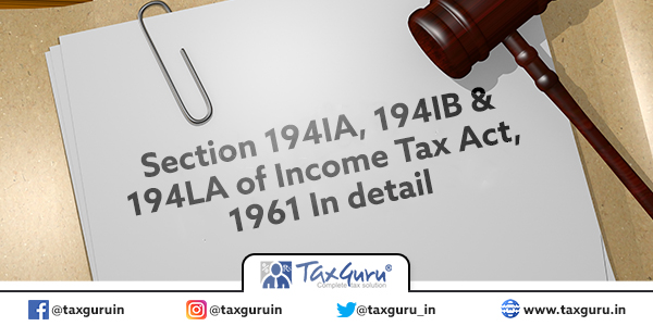 Section 194IA, 194IB & 194LA of Income Tax Act, 1961 In detail