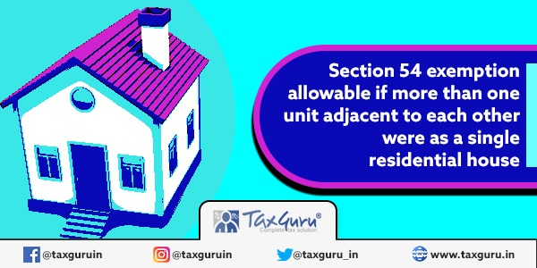 Section 54 exemption allowable if more than one unit adjacent to each other were as a single residential house