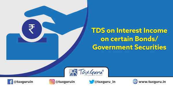 TDS on Interest Income on certain Bonds or Government Securities