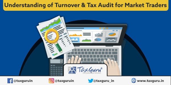 Understanding of Turnover & Tax Audit for Market Traders