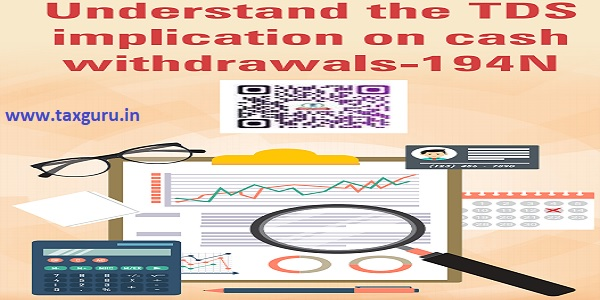 Understand the TDS implication on cash withdrawals-194N Image 5