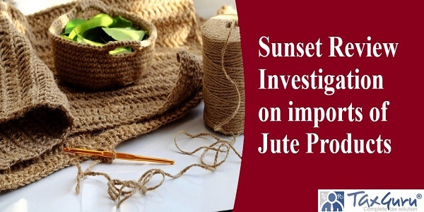 Sunset Review Investigation on imports of Jute Products