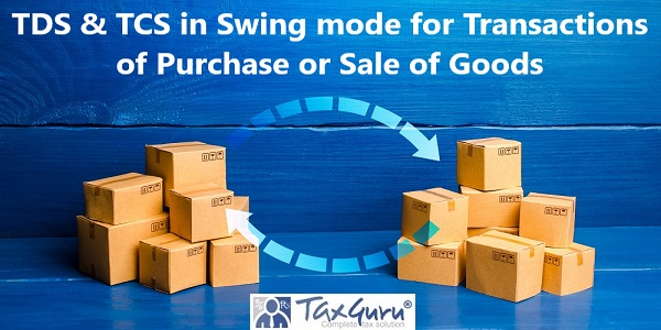 TDS & TCS in Swing mode for Transactions of Purchase or Sale of Goods