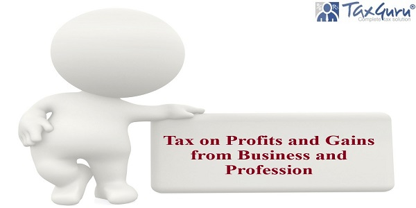 Tax on Profits and Gains from Business and Profession