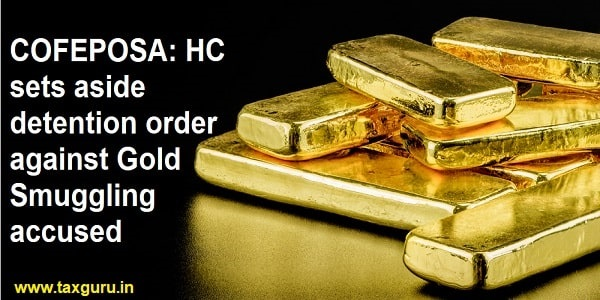 COFEPOSA HC sets aside detention order against Gold Smuggling accused