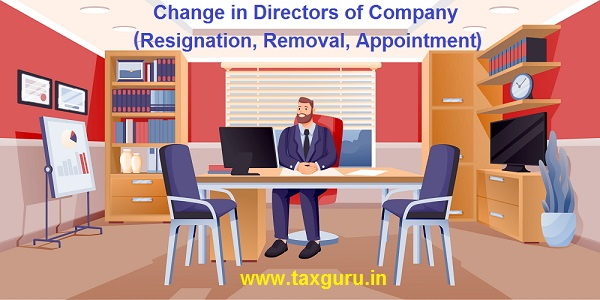 Change in Directors of Company- Resignation, Removal, Appointment
