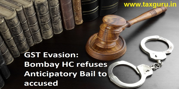 GST Evasion: Bombay HC refuses Anticipatory Bail to accused