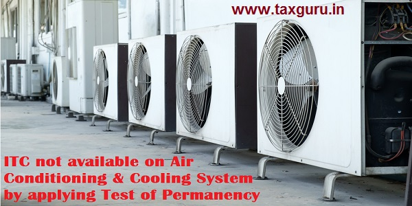 ITC not available on Air Conditioning & Cooling System by applying Test of Permanency