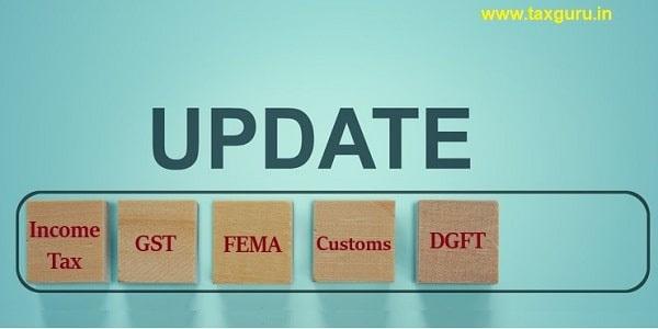 Income Tax, GST, FEMA, Customs, DGFT Updates