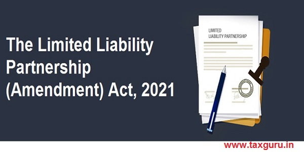 Limited Liability Partnership (Amendment) Act, 2021