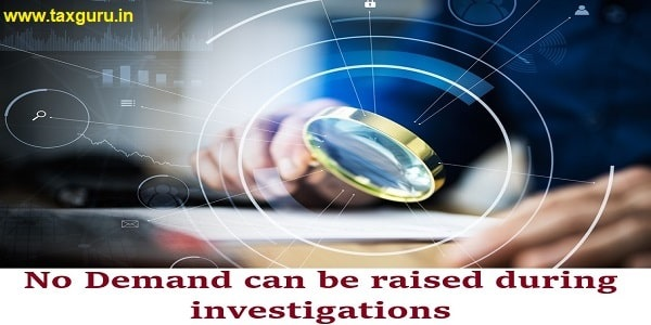 No Demand can be raised during investigations: