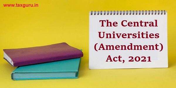 The Central Universities (Amendment) Act, 2021