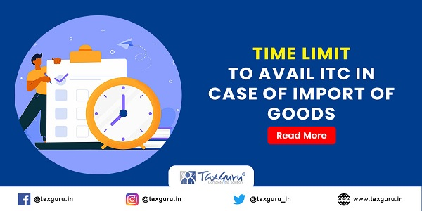 Time Limit To Avail ITC In Case of Import of Goods