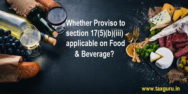 Whether Proviso to section 17(5)(b)(iii) applicable on Food & Beverage?