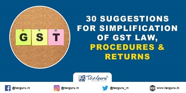 30 Suggestions For Simplification of GST Law, Procedures & Returns