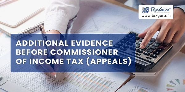 Additional Evidence before Commissioner of Income Tax (Appeals)