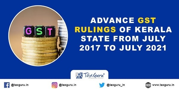 Advance GST Rulings of Kerala State from July 2017 to July 2021