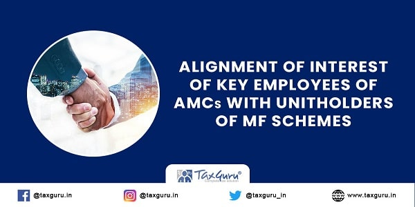 Alignment of interest of Key Employees of AMCs with Unitholders of MF Schemes