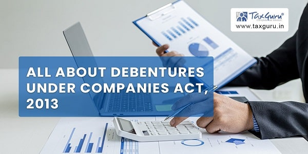 All about Debentures under Companies Act, 2013