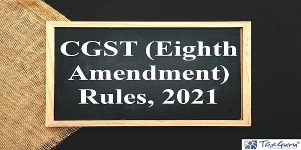 CGST (Eighth Amendment) Rules, 2021