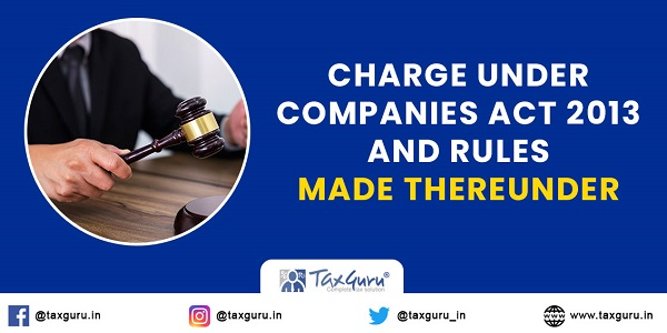 Charge under Companies Act 2013 and Rules made thereunder