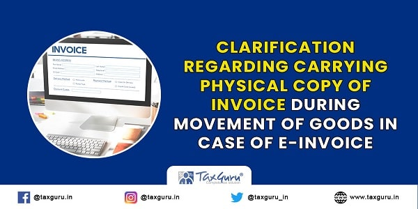 Clarification regarding carrying physical copy of invoice during movement of goods in case of e-invoice