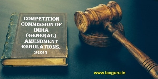 Competition Commission of India (General) Amendment Regulations, 2021