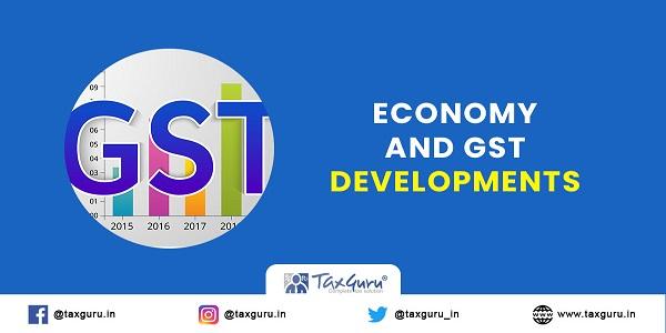 Economy And GST Developments