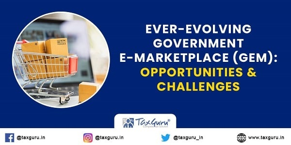 Ever-Evolving Government e-Marketplace (GeM): Opportunities & Challenges
